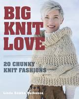 Burhance, Linda Zemba - Big.Knit.Love.: 20 Chunky Knit Fashions - 9781631864513 - V9781631864513