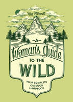 McConnell, Ruby - A Woman's Guide to the Wild: Your Complete Outdoor Handbook - 9781632170057 - V9781632170057
