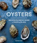 Nims, Cynthia - Oysters: Recipes that Bring Home a Taste of the Sea - 9781632170378 - V9781632170378