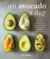 Ferroni, Lara - An Avocado a Day: More than 70 Recipes for Enjoying Nature's Most Delicious Superfood - 9781632170811 - V9781632170811