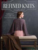 Wood, Jennifer - Refined Knits: Sophisticated Lace, Cable, and Aran Lace Knitwear - 9781632500687 - V9781632500687