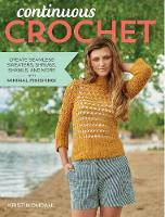 Omdahl, Kristin - Continuous Crochet: Create Seamless Sweaters, Shrugs, Shawls and More--with Minimal Finishing! - 9781632501653 - V9781632501653