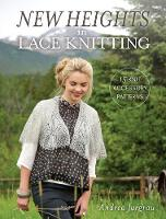 Jurgrau, Andrea - New Heights In Lace Knitting: 17 Lace Knit Accessory Patterns - 9781632502315 - V9781632502315
