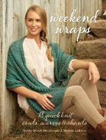 MacDonald, Cecily Glowik, LaBarre, Melissa - Weekend Wraps: 18 Quick Knit Cowls, Scarves & Shawls - 9781632502780 - V9781632502780