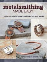 Richbourg, Kate Ferrant - Metalsmithing Made Easy: A Practical Guide to Cold Connections, Simple Soldering, Stone Setting, and More! - 9781632503473 - V9781632503473