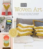 Denbow, Rachel - DIY Woven Art: Inspiration and Instruction for Handmade Wall Hangings, Rugs, Pillows and More! - 9781632504319 - V9781632504319