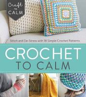 - Crochet to Calm: Stitch and De-Stress with 18 Simple Crochet Patterns (Craft To Calm) - 9781632504951 - V9781632504951