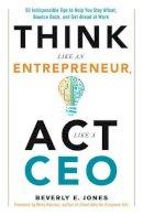 Jones, Beverly R. - Think Like an Entrepreneur, Act Like a CEO - 9781632650177 - V9781632650177