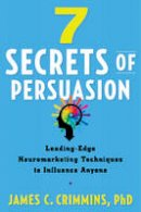 Crimmins, James - 7 Secrets of Persuasion: Leading-Edge Neuromarketing Techniques to Influence Anyone - 9781632650603 - V9781632650603