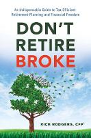 Rodgers, Rick - Don't Retire Broke: An Indispensable Guide to Tax-Efficient Retirement Planning and Financial Freedom - 9781632650856 - V9781632650856