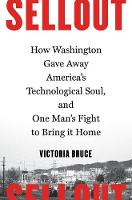 Bruce, Victoria - Sellout: How Washington Gave Away America's Technological Soul, and One Man's Fight to Bring It Home - 9781632862587 - V9781632862587