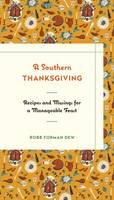 Dew, Robb Forman - A Southern Thanksgiving: Recipes and Musings for a Manageable Feast - 9781632863782 - V9781632863782