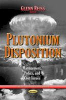 REISS G - Plutonium Disposition: Management, Policy, and Cost Issues (Nuclear Materials and Disaster Research) - 9781633210660 - V9781633210660