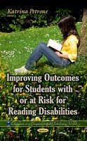 PETRONE K - Improving Outcomes for Students With or at Risk for Reading Disabilities (Education in a Competitive and Globalizing World) - 9781633211681 - V9781633211681