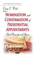 WADE C.L. - Nomination and Confirmation of Presidential Appointments: Select Elements and Issues (American Political, Economic, and Security Issues) - 9781633211728 - V9781633211728