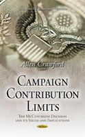 Crawford, Allen - Campaign Contribution Limits: The McCutcheon Decision and Its Issues and Implications (Congressional Policies, Practices and Procedures) - 9781633212152 - V9781633212152