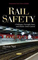 Niel, Sharon - Rail Safety: Challenges, Oversight Issues, and Positive Train Control - 9781633213647 - V9781633213647