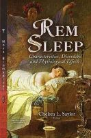 Saylor, Chelsea L - Rem Sleep: Characteristics, Disorders and Physiological Effects - 9781633213999 - V9781633213999