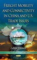 Emmett, Lillian - Freight Mobility and Connectivity in China and U.s. Trade Issues - 9781633214224 - V9781633214224
