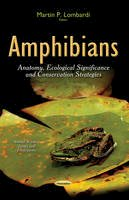 LOMBARDI, M P - Amphibians: Anatomy, Ecological Significance and Conservation Strategies (Animal Science, Issues and Professions) - 9781633214347 - V9781633214347