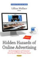 Wallace, Lillian - Hidden Hazards of Online Advertising: An Investigation of Consumer Security and Data Privacy Issues - 9781633214583 - V9781633214583