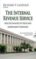 Landolfi, Richard P - The Internal Revenue Service: Selected Analyses of Issues and Improvement Strategies - 9781633214620 - V9781633214620