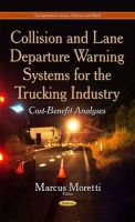 Moretti, Marcus - Collision and Lane Departure Warning Systems for the Trucking Industry: Cost-benefit Analyses - 9781633215047 - V9781633215047