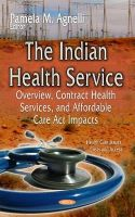 AGNELLI P.M. - The Indian Health Service: Overview, Contract Health Services, and Affordable Care Act Impacts - 9781633215825 - V9781633215825