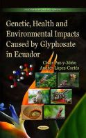 CesarPaz-y-Mino - Genetic, Health and Environmental Impacts Caused by Glyphosate in Ecuador - 9781633216181 - V9781633216181