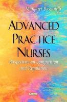MargaretBassanelli - Advanced Practice Nurses: Perspectives on Competition and Regulation (Nursing - Issues, Problems and Challenges) - 9781633216259 - V9781633216259