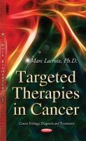 Marc Lacroix - Targeted Therapies in Cancer (Cancer Etiology Diagnosis and Treatments) - 9781633216761 - V9781633216761