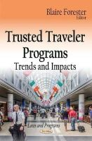 Blaire Forester - Trusted Traveler Programs: Trends and Impacts - 9781633218307 - V9781633218307