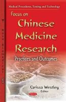 Carissa Westley - Focus on Chinese Medicine Research: Practices and Outcomes - 9781633218512 - V9781633218512