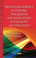 Singh, Shweta, Sharma, Bechan - Molecular Genetics of Chronic Pancreatitis: Implications in Diagnosis and Prognosis (Genetics - Research and Issues) - 9781633218819 - V9781633218819