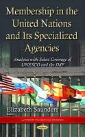 Elizabeth Saunders - Membership in the United Nations and Its Specialized Agencies: Analysis With Select Coverage of UNESCO and the IMF (Government Procedures and Operations) - 9781633219717 - V9781633219717