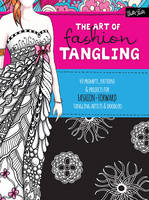 Buckley, Jill, Burnell, Norma J., Cogdill, Heidi, Raile, Penny, Moody, Monica, Pham, Jody - The Art of Fashion Tangling: 40 prompts, patterns & projects for fashion-forward tangling artists & doodlers - 9781633220706 - V9781633220706