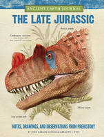 Alonso, Juan Carlos, Paul, Gregory S. - Ancient Earth Journal: The Late Jurassic: Notes, drawings, and observations from prehistory - 9781633221086 - V9781633221086