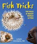 Levesque, Haude - Fish Tricks: The Wild and Wacky World of Fish - 9781633221147 - V9781633221147