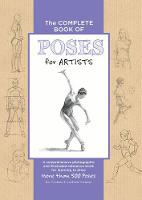 Goldman, Ken, Goldman, Stephanie - The Complete Book of Poses for Artists: A comprehensive photographic and illustrated reference book for learning to draw more than 500 poses - 9781633221376 - V9781633221376