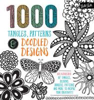 Walter Foster Creative Team - 1,000 Tangles, Patterns & Doodled Designs: Hundreds of tangles, designs, borders, patterns and more to inspire your creativity! - 9781633221437 - V9781633221437