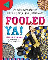 Brown, Jordan D. - Fooled Ya!: How Your Brain Gets Tricked by Optical Illusions, Magicians, Hoaxes & More - 9781633221581 - V9781633221581