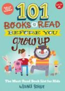 Schulze, Bianca - 101 Books to Read Before You Grow Up: The must-read book list for kids (101 series for Kids) - 9781633221697 - V9781633221697