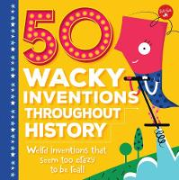 Rhatigan, Joe - 50 Wacky Inventions Throughout History: Weird inventions that seem too crazy to be real! (Wacky Series) - 9781633222946 - V9781633222946