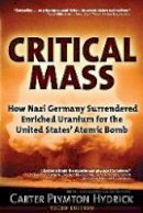 Hydrick, Carter Plymton - Critical Mass: How Nazi Germany Surrendered Enriched Uranium for the United States' Atomic Bomb - 9781634241175 - V9781634241175