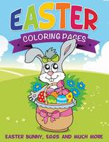 Publishing LLC, Speedy - Easter Coloring Pages: Easter Bunny, Eggs and Much More - 9781634285247 - V9781634285247