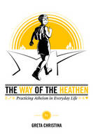 Christina, Greta - The Way of the Heathen: Practicing Atheism in Everyday Life - 9781634310680 - V9781634310680