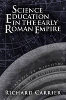 Carrier, Richard - Science Education in the Early Roman Empire - 9781634310901 - V9781634310901