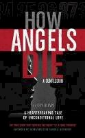 Guy Blews - How Angels Die: A Confession - 9781634439374 - V9781634439374