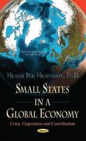 Hilmar Thor Hilmarsson - Small States in a Global Economy: Crisis, Cooperation and Contributions - 9781634630320 - V9781634630320