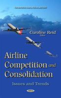 Caroline Reid - Airline Competition and Consolidation: Issues and Trends (Transportation Issues, Policies and R&D) - 9781634631198 - V9781634631198